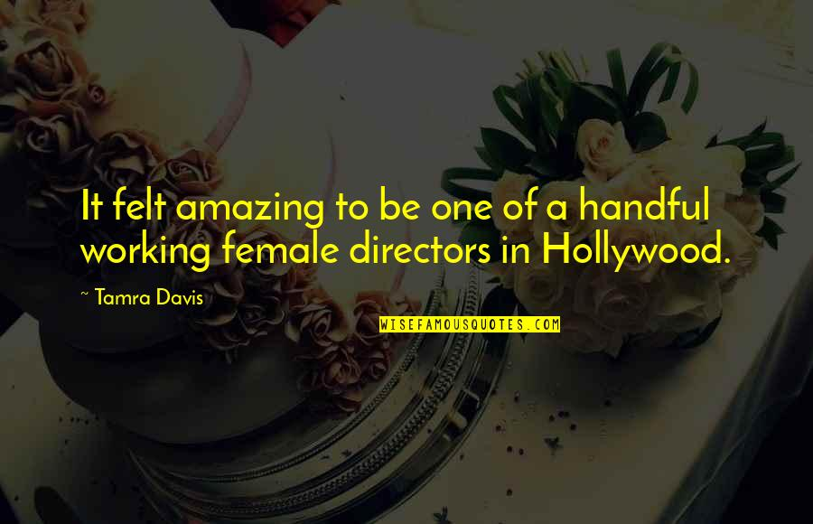 Female Directors Quotes By Tamra Davis: It felt amazing to be one of a