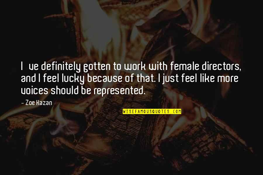 Female Directors Quotes By Zoe Kazan: I've definitely gotten to work with female directors,