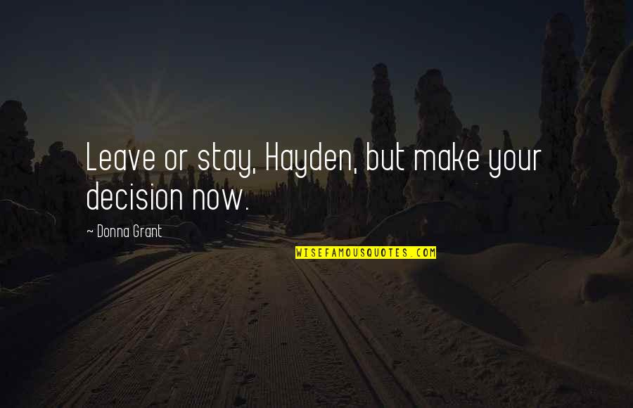 Female Jealousy Quotes By Donna Grant: Leave or stay, Hayden, but make your decision