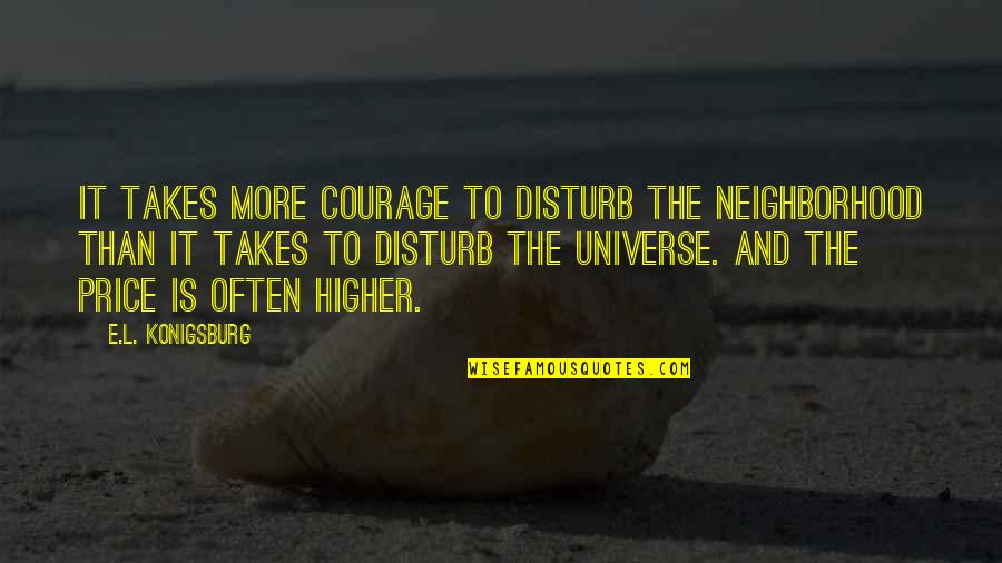 Female Jealousy Quotes By E.L. Konigsburg: It takes more courage to disturb the neighborhood