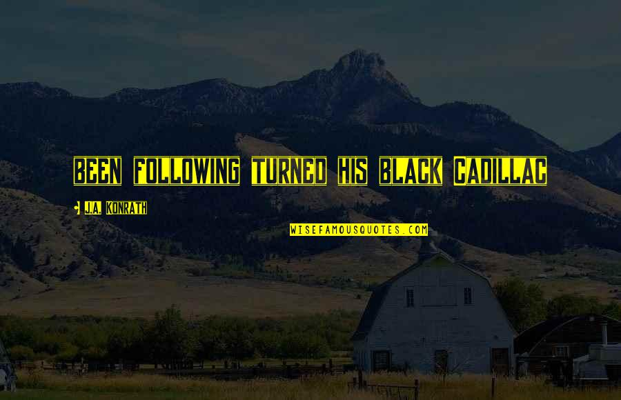 Female Jealousy Quotes By J.A. Konrath: been following turned his black Cadillac