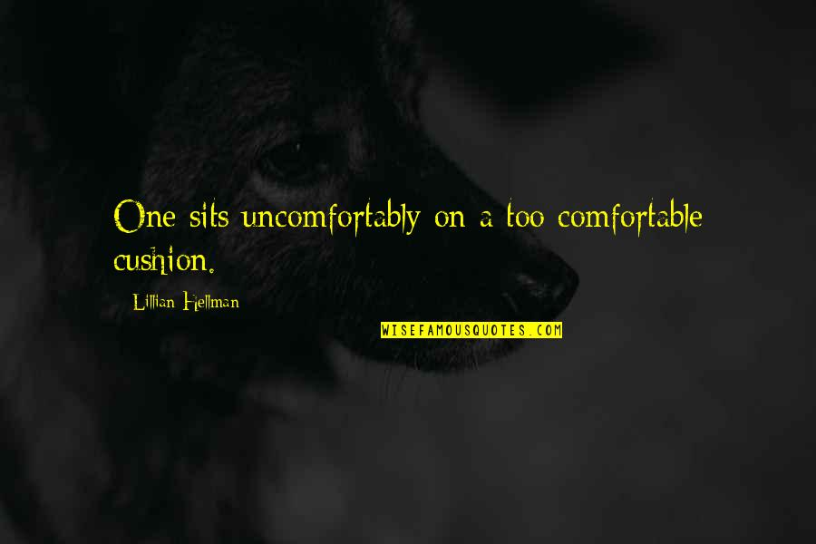 Female Jealousy Quotes By Lillian Hellman: One sits uncomfortably on a too comfortable cushion.