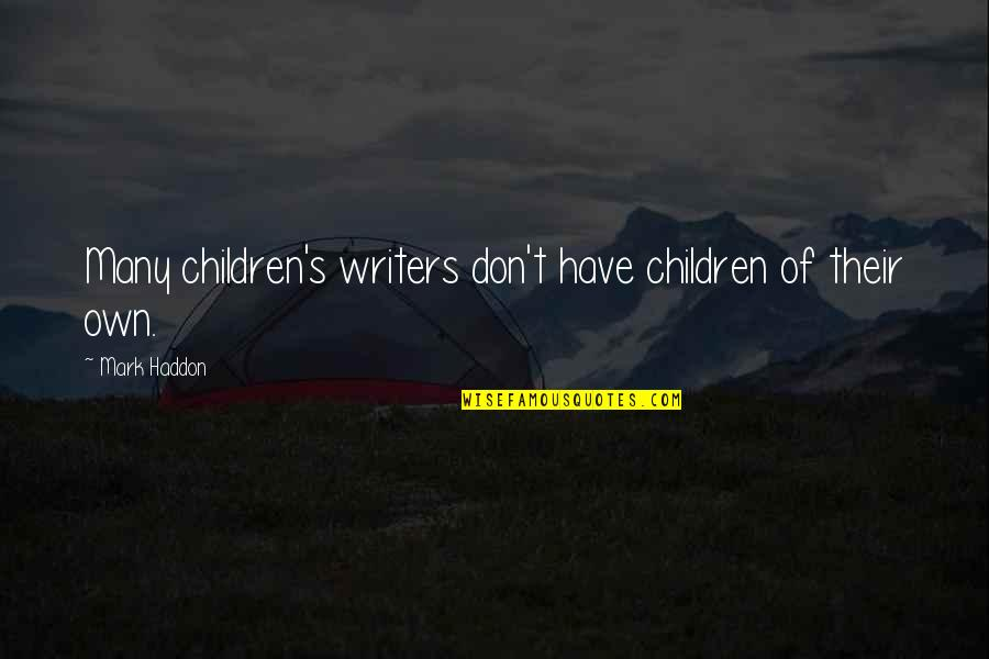 Female Jealousy Quotes By Mark Haddon: Many children's writers don't have children of their