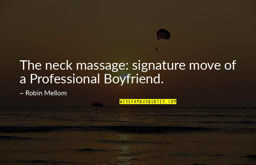 Female Jealousy Quotes By Robin Mellom: The neck massage: signature move of a Professional