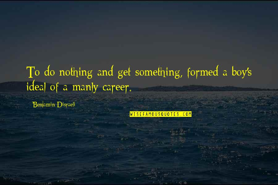Female Physician Quotes By Benjamin Disraeli: To do nothing and get something, formed a