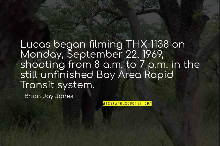 Female Physician Quotes By Brian Jay Jones: Lucas began filming THX 1138 on Monday, September