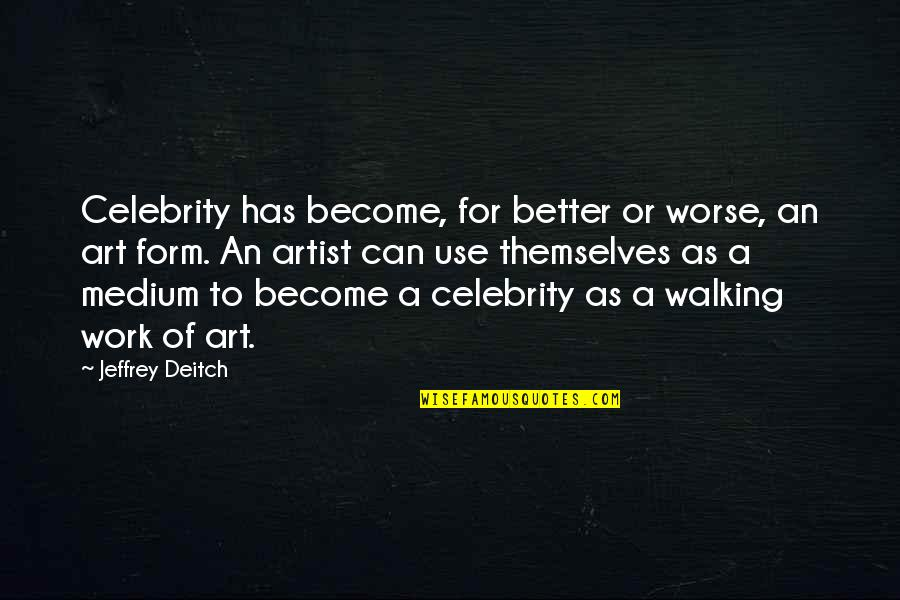 Female Physician Quotes By Jeffrey Deitch: Celebrity has become, for better or worse, an