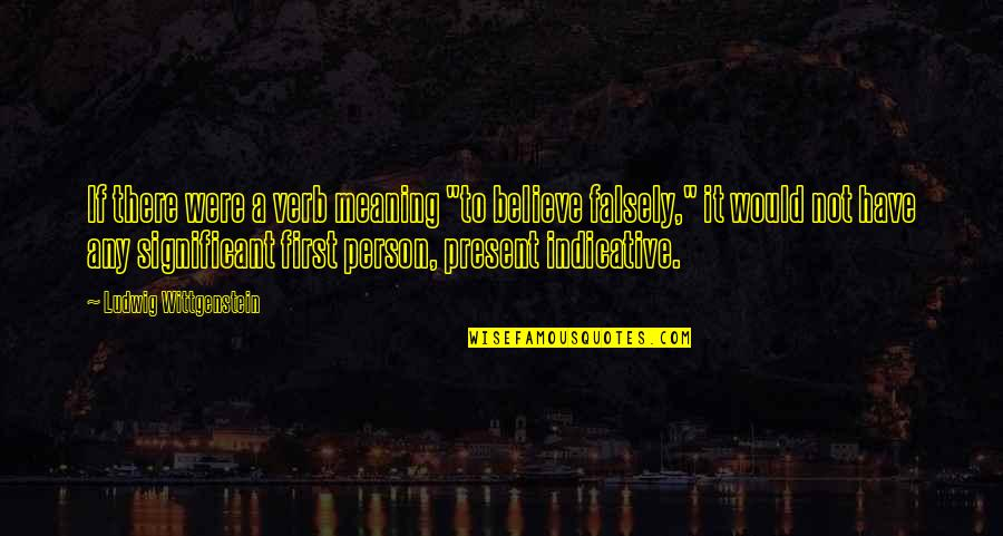 """Female Physician Quotes By Ludwig Wittgenstein: If there were a verb meaning """"to believe"""