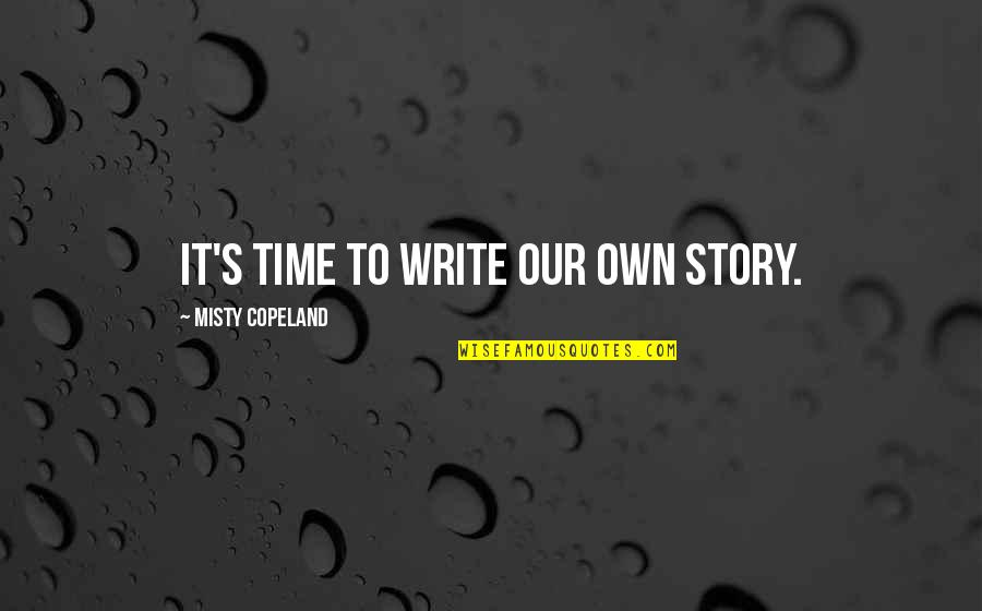 Female Physician Quotes By Misty Copeland: It's time to write our own story.