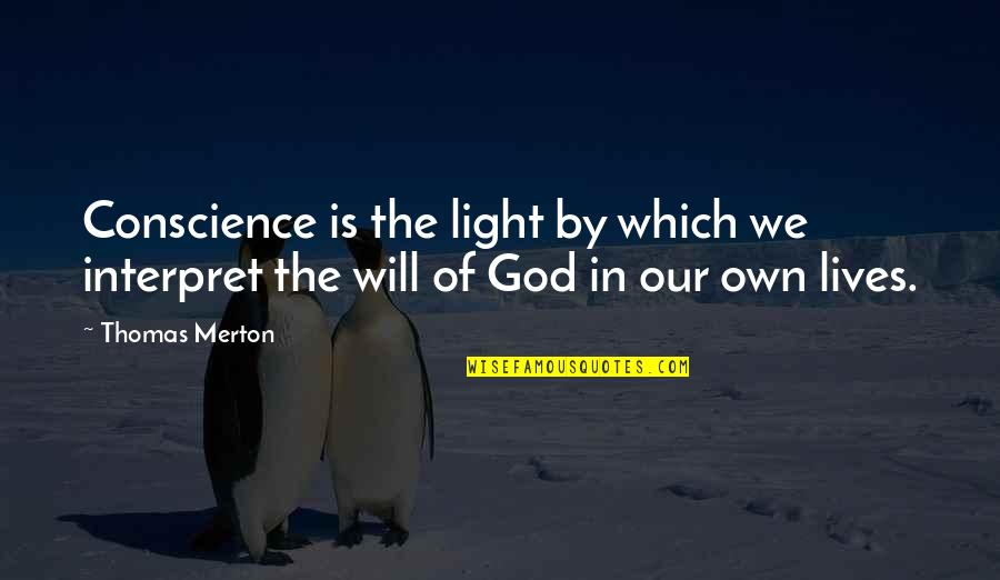 Female Physician Quotes By Thomas Merton: Conscience is the light by which we interpret