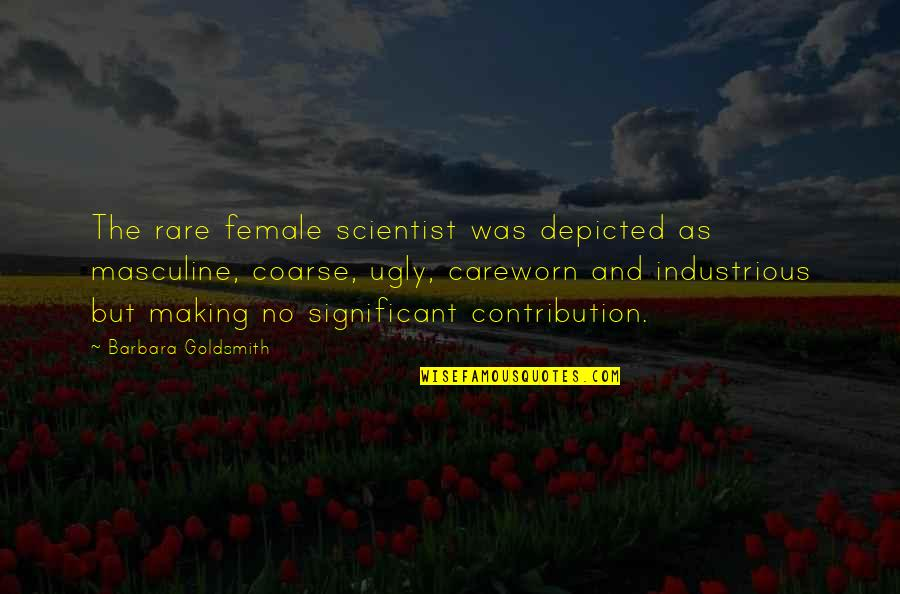 Female Scientist Quotes By Barbara Goldsmith: The rare female scientist was depicted as masculine,