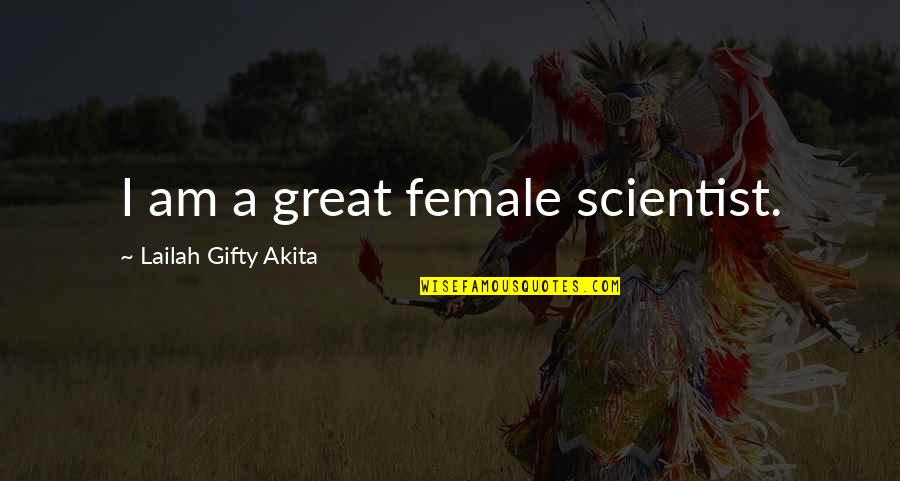 Female Scientist Quotes By Lailah Gifty Akita: I am a great female scientist.