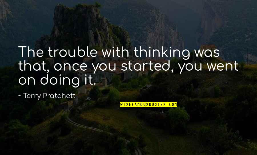 Females And Drama Quotes By Terry Pratchett: The trouble with thinking was that, once you