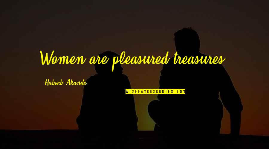 Females And Relationships Quotes By Habeeb Akande: Women are pleasured treasures.