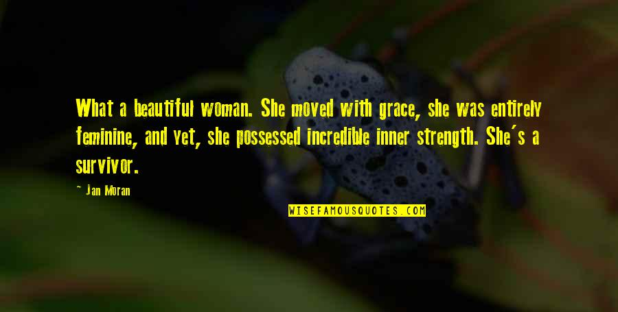 Feminine Grace Quotes By Jan Moran: What a beautiful woman. She moved with grace,
