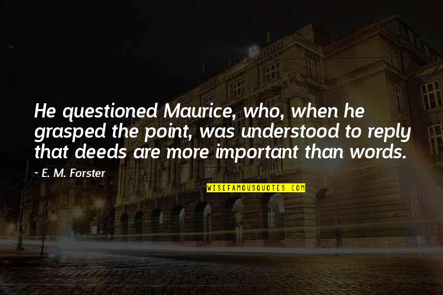 Feminisme Quotes By E. M. Forster: He questioned Maurice, who, when he grasped the