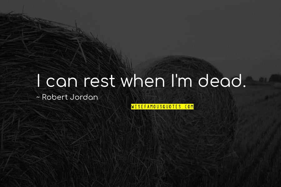 Feminisme Quotes By Robert Jordan: I can rest when I'm dead.