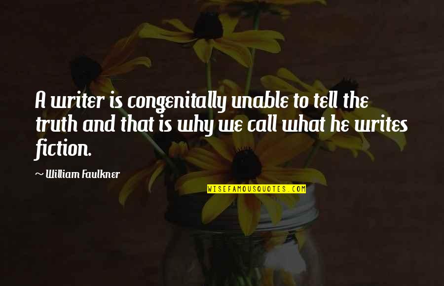 Feminisme Quotes By William Faulkner: A writer is congenitally unable to tell the