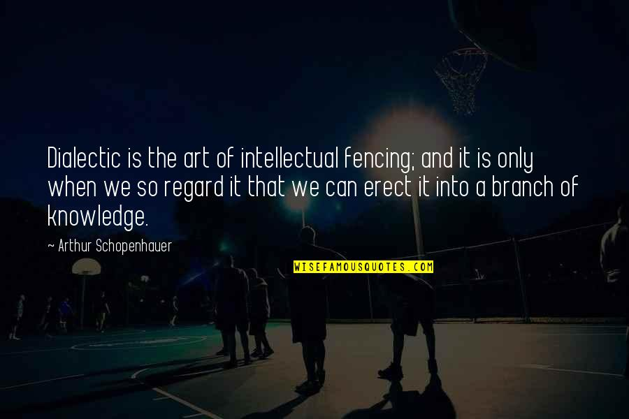 Fencing Quotes By Arthur Schopenhauer: Dialectic is the art of intellectual fencing; and