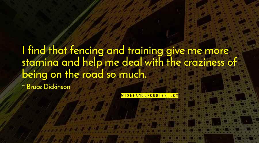 Fencing Quotes By Bruce Dickinson: I find that fencing and training give me