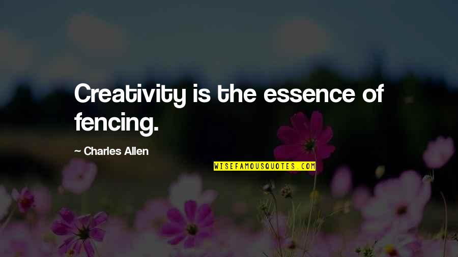 Fencing Quotes By Charles Allen: Creativity is the essence of fencing.