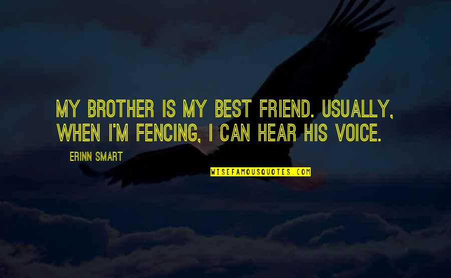 Fencing Quotes By Erinn Smart: My brother is my best friend. Usually, when