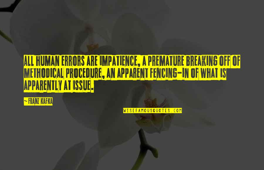 Fencing Quotes By Franz Kafka: All human errors are impatience, a premature breaking