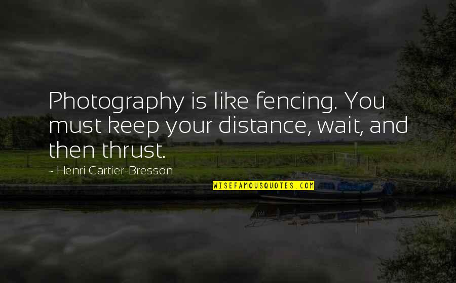 Fencing Quotes By Henri Cartier-Bresson: Photography is like fencing. You must keep your