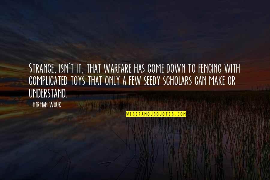 Fencing Quotes By Herman Wouk: Strange, isn't it, that warfare has come down
