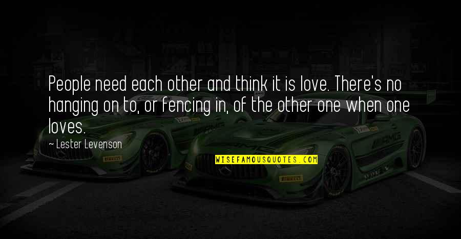 Fencing Quotes By Lester Levenson: People need each other and think it is