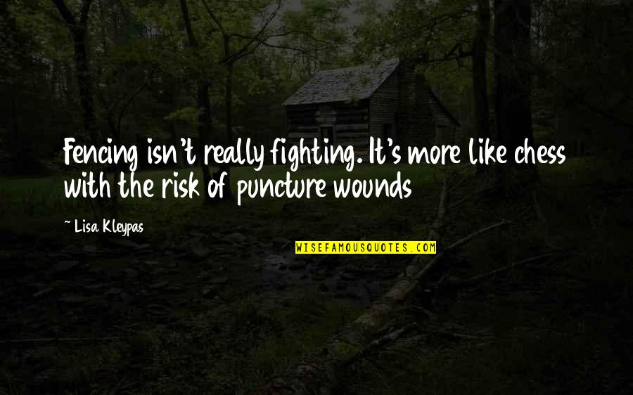Fencing Quotes By Lisa Kleypas: Fencing isn't really fighting. It's more like chess