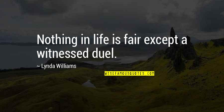 Fencing Quotes By Lynda Williams: Nothing in life is fair except a witnessed