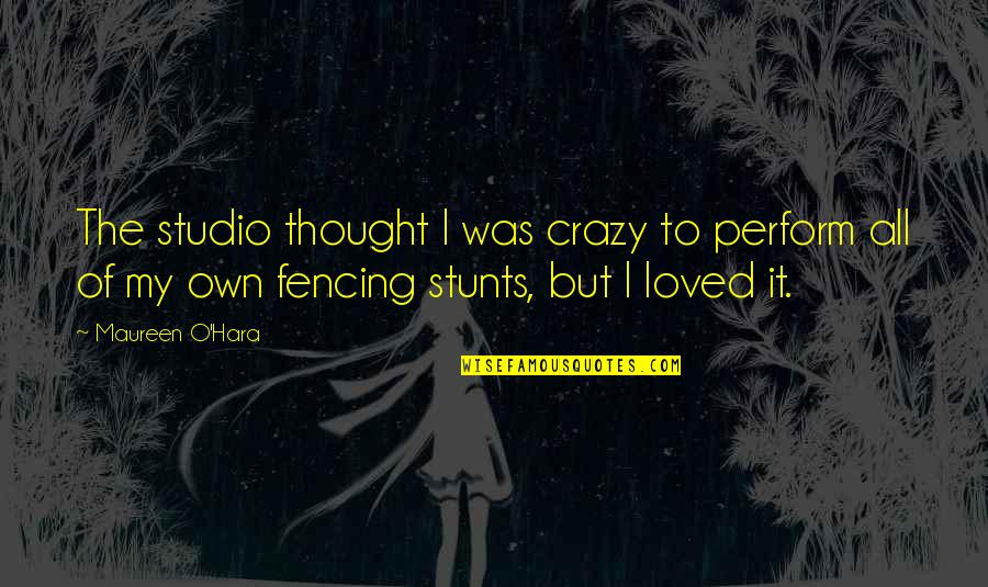 Fencing Quotes By Maureen O'Hara: The studio thought I was crazy to perform