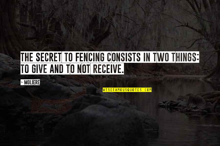 Fencing Quotes By Moliere: The secret to fencing consists in two things: