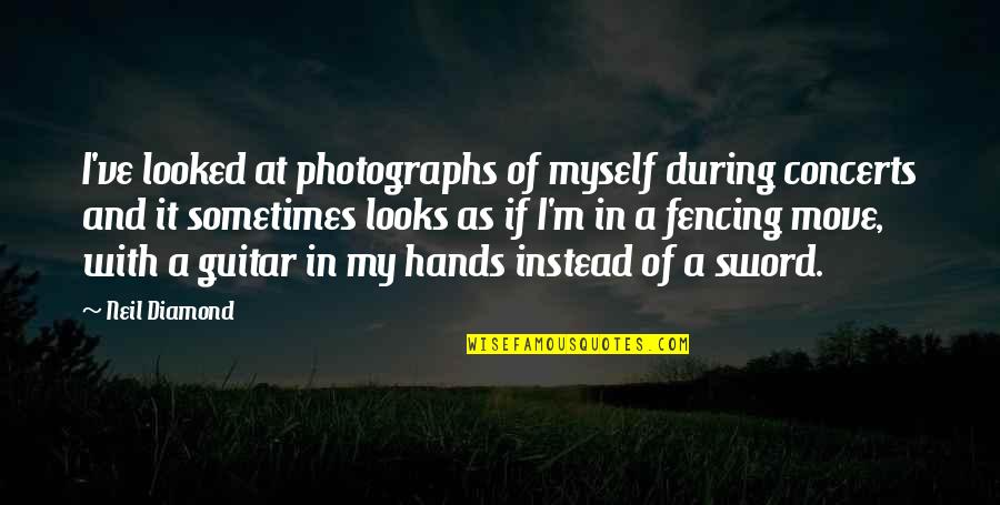 Fencing Quotes By Neil Diamond: I've looked at photographs of myself during concerts