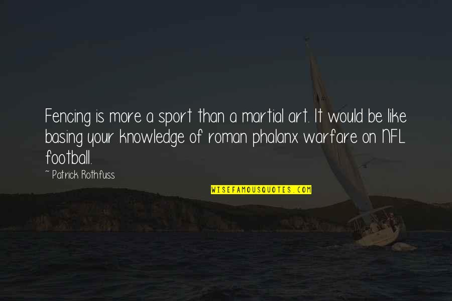 Fencing Quotes By Patrick Rothfuss: Fencing is more a sport than a martial