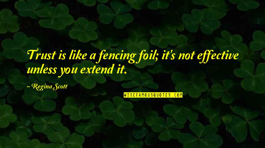 Fencing Quotes By Regina Scott: Trust is like a fencing foil; it's not