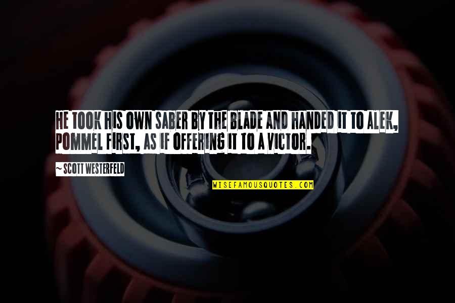Fencing Quotes By Scott Westerfeld: He took his own saber by the blade