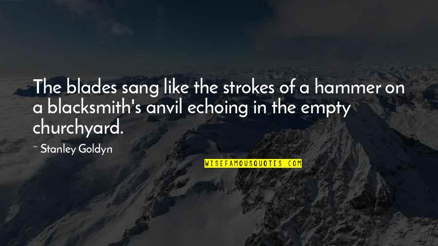 Fencing Quotes By Stanley Goldyn: The blades sang like the strokes of a