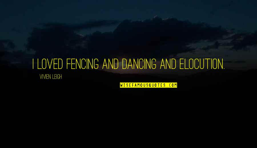 Fencing Quotes By Vivien Leigh: I loved fencing and dancing and elocution.