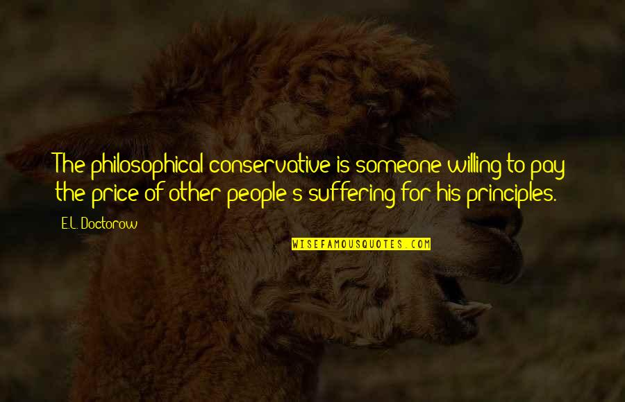 Fense Quotes By E.L. Doctorow: The philosophical conservative is someone willing to pay