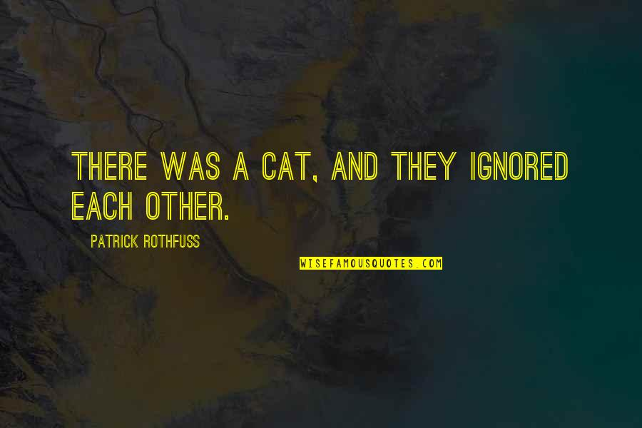 Fense Quotes By Patrick Rothfuss: There was a cat, and they ignored each
