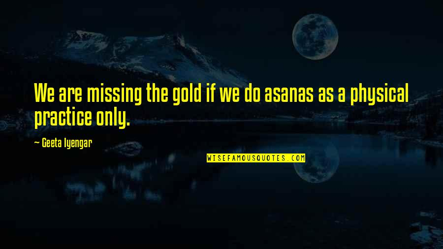 Fergie Lyric Quotes By Geeta Iyengar: We are missing the gold if we do