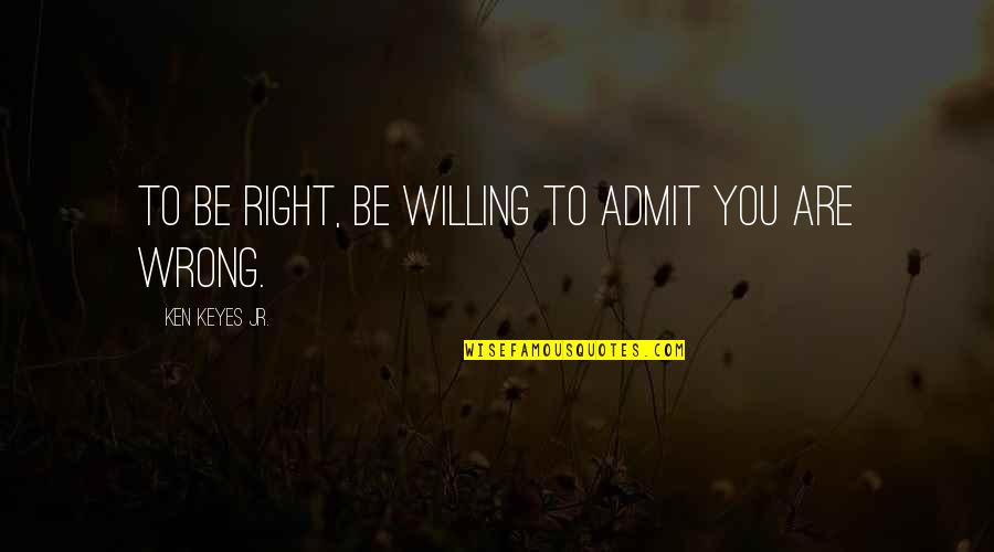 Fergie Lyric Quotes By Ken Keyes Jr.: To be right, be willing to admit you
