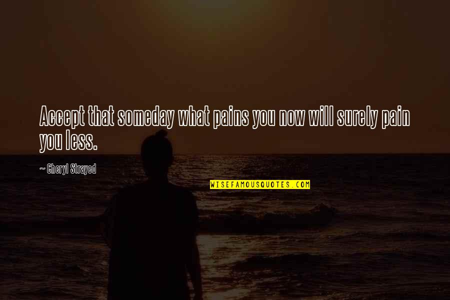 Fernando Amorsolo Quotes By Cheryl Strayed: Accept that someday what pains you now will