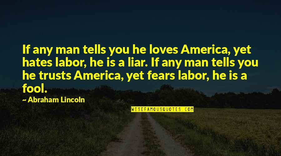 Fernando Muslera Quotes By Abraham Lincoln: If any man tells you he loves America,