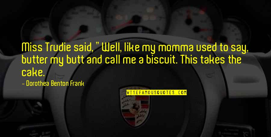 """Fernando Muslera Quotes By Dorothea Benton Frank: Miss Trudie said, """"Well, like my momma used"""