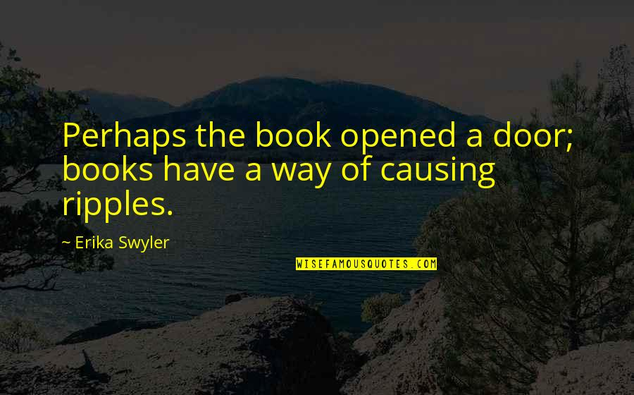 Fernando Muslera Quotes By Erika Swyler: Perhaps the book opened a door; books have