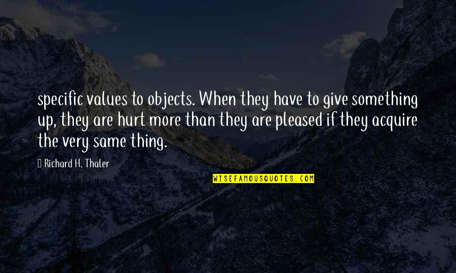 Fernando Muslera Quotes By Richard H. Thaler: specific values to objects. When they have to