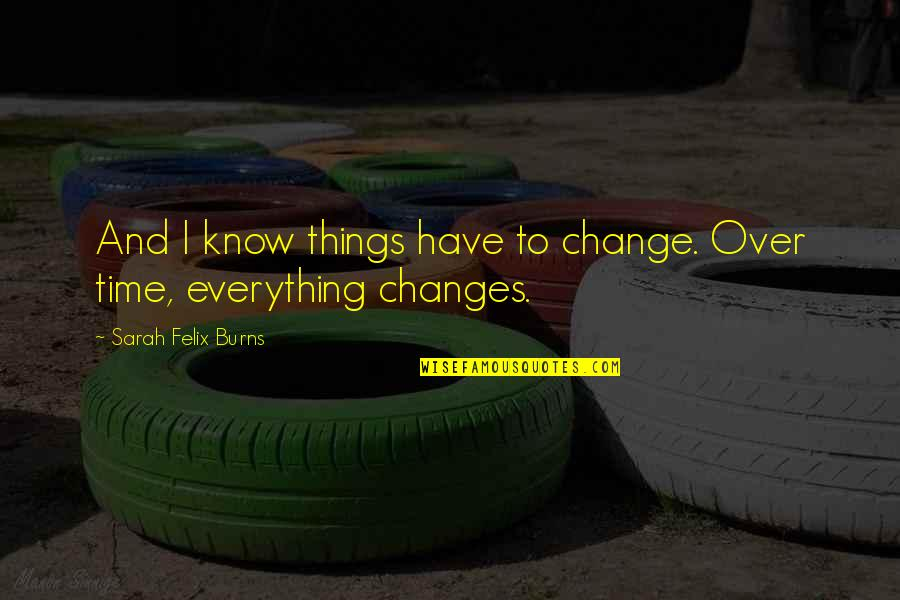 Fernando Muslera Quotes By Sarah Felix Burns: And I know things have to change. Over